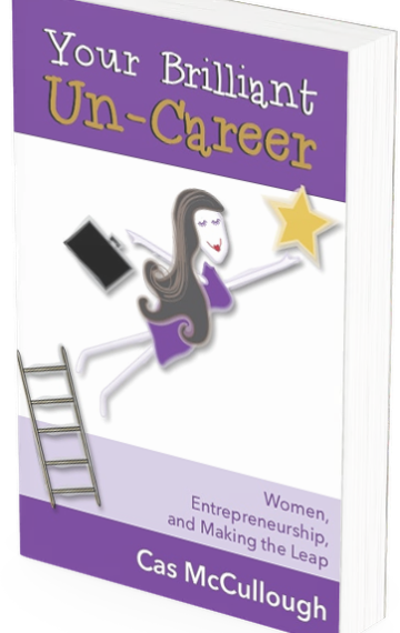 Your Brilliant Un-Career: Women, Entrepreneurship and Making the Leap